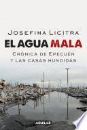 Libro de El Agua Mala. Crónica De Epecuén Y Las Casas Hundidas