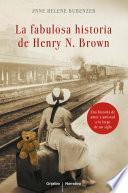 Libro de La Fabulosa Historia De Henry N. Brown