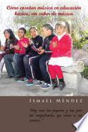 Libro de Cómo Enseñar Música En Educación Básica, Sin Saber De Música