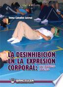 Libro de La Desinhibición En La Expresión Corporal: Una Propuesta Didáctica