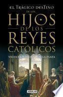 Libro de El Trágico Destino De Los Hijos De Los Reyes Católicos