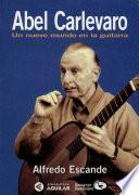 Libro de Abel Carlevaro. Un Nuevo Mundo En La Guitarra