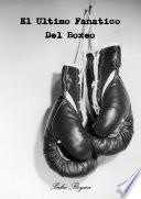 Libro de El Ultimo Fanatico Del Boxeo