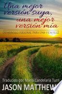 Libro de Una Mejor Versión Suya, Una Mejor Versión Mía: Desarrollo Personal Para Una Vida Feliz