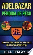 Libro de Adelgazar: Pérdida De Peso: Recetario Para Perder Peso Deliciosas Recetas Para Perder Peso