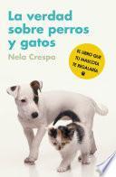 Libro de La Verdad Sobre Perros Y Gatos