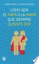 Libro de Cómo Ser El Papá O La Mamá Que Siempre Quisiste Ser