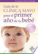 Libro de Guía De La Clínica Mayo Para El Primer Año De Tu Bebé