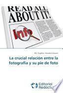Libro de La Crucial Relación Entre La Fotografía Y Su Pie De Foto