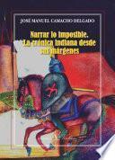 Libro de Narrar Lo Imposible. La Crónica Indiana Desde Sus Márgenes