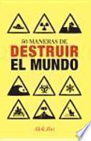 Libro de 50 Maneras De Destruir El Mundo