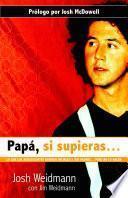 Libro de Papa, Si Supieras: Lo Que Los Adolescentes Quieren Decirle A Sus Padres… Pero No Lo Hacen = Dad, If You Only Knew