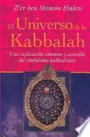 Libro de El Universo De La Kabbalah: Una Explicacion Coherente Y Accesible Del Simbolismo Kabbalistico = A Kabbalistic Universe