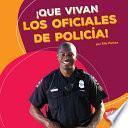 Libro de ¡que Vivan Los Oficiales De Policía! (hooray For Police Officers!)