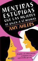 Libro de Mentiras Estúpidas Que Las Mujeres Se Dicen A Sí Mismas