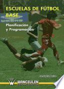 Libro de Escuelas De Fútbol Base: Planificación Y Programación