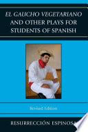 Libro de El Gaucho Vegetariano And Other Plays For Students Of Spanish