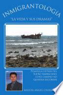 Libro de Inmigrantolog¡a.  La Vida Y Sus Dramas