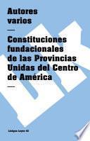 Libro de Constituciones Fundacionales De Las Provincias Unidas Del Centro De América