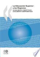 Libro de La Educación Superior Y Las Regiones Globalmente Competitivas, Localmente Comprometidas