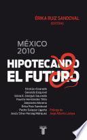 Libro de México 2010. Hipotecando El Futuro