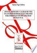 Libro de Apoyos, Servicios Y Calidad De Vida En Centros Residenciales Chilenos Para Personas Con Discapacidad Intelectual [recurso Electrónico: Pdf]