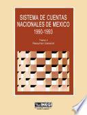 Libro de Sistema De Cuentas Nacionales De México 1990 1993. Tomo I. Resumen General