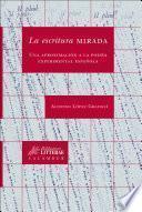 Libro de La Escritura Mirada. Una Aproximación A La Poesía Experimental Española