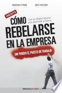 Libro de Cómo Rebelarse En La Empresa Sin Perder El Puesto De Trabajo