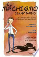 Libro de Machismo Ilustrado. Basado En El Libro El Machismo Invisible De Marina Castañeda
