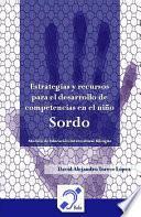 Libro de Estrategias Y Recursos Para El Desarrollo De Competencias En El Niño Sordo