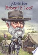 Libro de Quien Fue Robert E. Lee? (who Was Robert E. Lee?)
