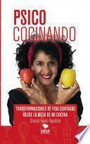 Libro de Psicococinando. Transformaciones De Vida Contadas Desde La Mesa De Mi Cocina