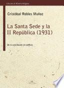 Libro de La Santa Sede Y Ii RepÚblica.1931 De La ConciliaciÓn Al Conflicto