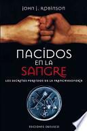 Libro de Nacidos En La Sangre: Los Secretos Perdidos De La Francmasoneria = Born In The Blood
