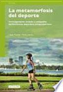 Libro de La Metamorfosis Del Deporte. Investigaciones Sociales Y Culturales Del Fenómeno Deportivo Contemporáneo