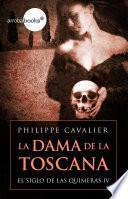 Libro de La Dama De La Toscana (el Siglo De Las Quimeras Iv)