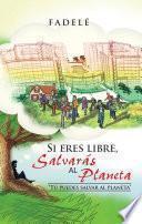 Libro de Si Eres Libre, Salvaras Al Planeta