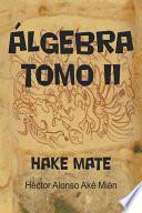 Libro de Algebra Tomo Ii: Hake Mate