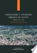 Libro de Urbanismo Y Vivienda Obrera En Alcoy. Siglos Xix Y Xx