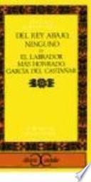 Libro de Del Rey Abajo Ninguno; O, El Labrador Más Honrado, García Del Castañar
