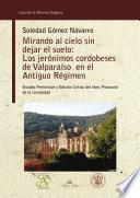 Libro de Mirando Al Cielo Sin Dejar El Suelo: Los Jerónimos Cordobeses Del Valparaíso En El Antiguo Régimen.