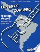 Libro de Ernesto Cordero: Pregunta And Mapey : Two Pieces For Guitar Solo