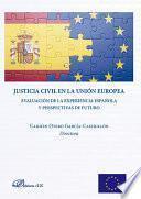 Libro de Justicia Civil En La Unión Europea. Evaluación De La Experiencia Española Y Perspectivas De Futuro