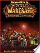 Libro de Guía No Oficial De World Of Warcraft: Warlords Of Draenor