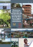 Libro de Dinámicas Espaciales Y Temporales Del Componente Demográfico De La Región Amazónica Colombiana
