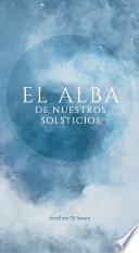 Libro de El Alba De Nuestros Solsticios