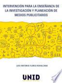 Libro de Intervención Para La Enseñanza De La Investigación Y Planeación De Medios Publicitarios