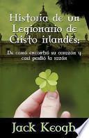 Libro de Historia De Un Legionario De Cristo Irlandes: De Como Encontro Su Corazon Y Casi Perdio La Razon