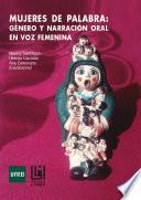 Libro de Mujeres De Palabra: GÉnero Y NarraciÓn Oral En Voz Femenina